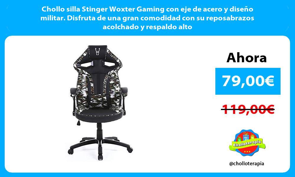 Chollo silla Stinger Woxter Gaming con eje de acero y diseño militar Disfruta de una gran comodidad con su reposabrazos acolchado y respaldo alto