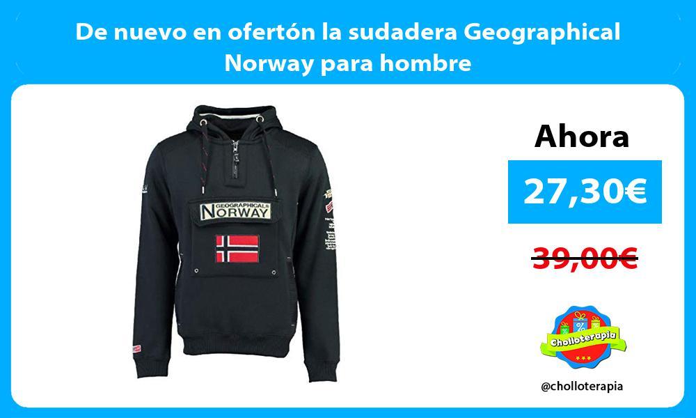 De nuevo en ofertón la sudadera Geographical Norway para hombre