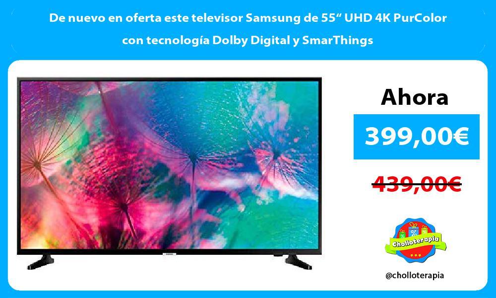 """De nuevo en oferta este televisor Samsung de 55"""" UHD 4K PurColor con tecnología Dolby Digital y SmarThings"""
