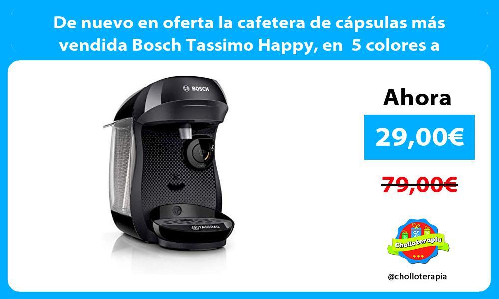 De nuevo en oferta la cafetera de cápsulas más vendida Bosch Tassimo Happy en 5 colores a elegir