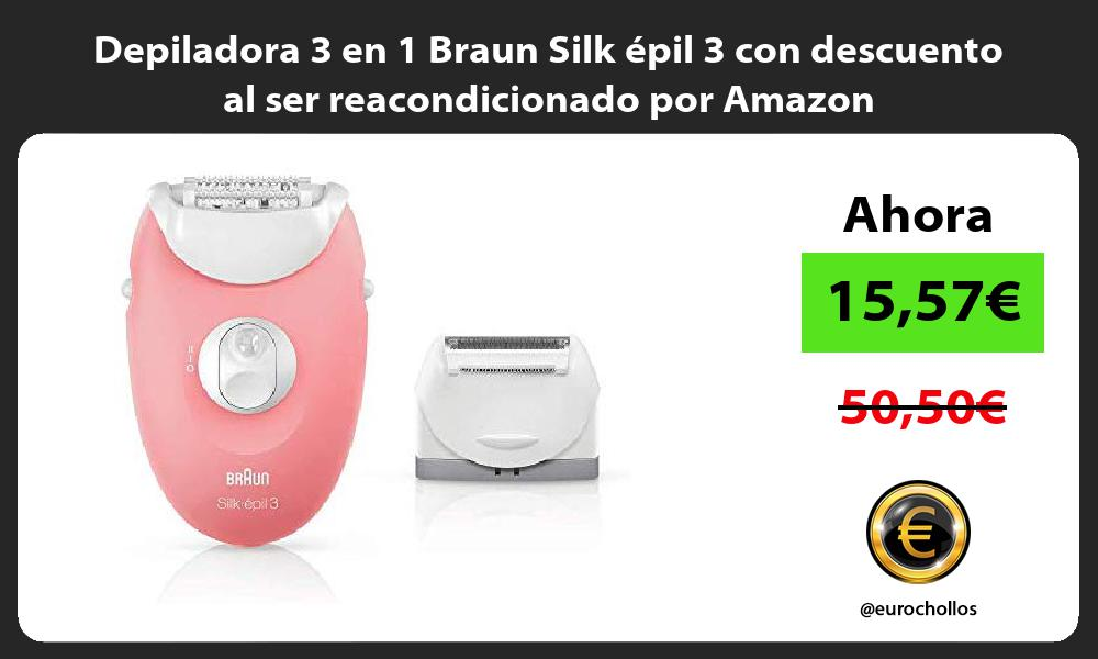 Depiladora 3 en 1 Braun Silk épil 3 con descuento al ser reacondicionado por Amazon
