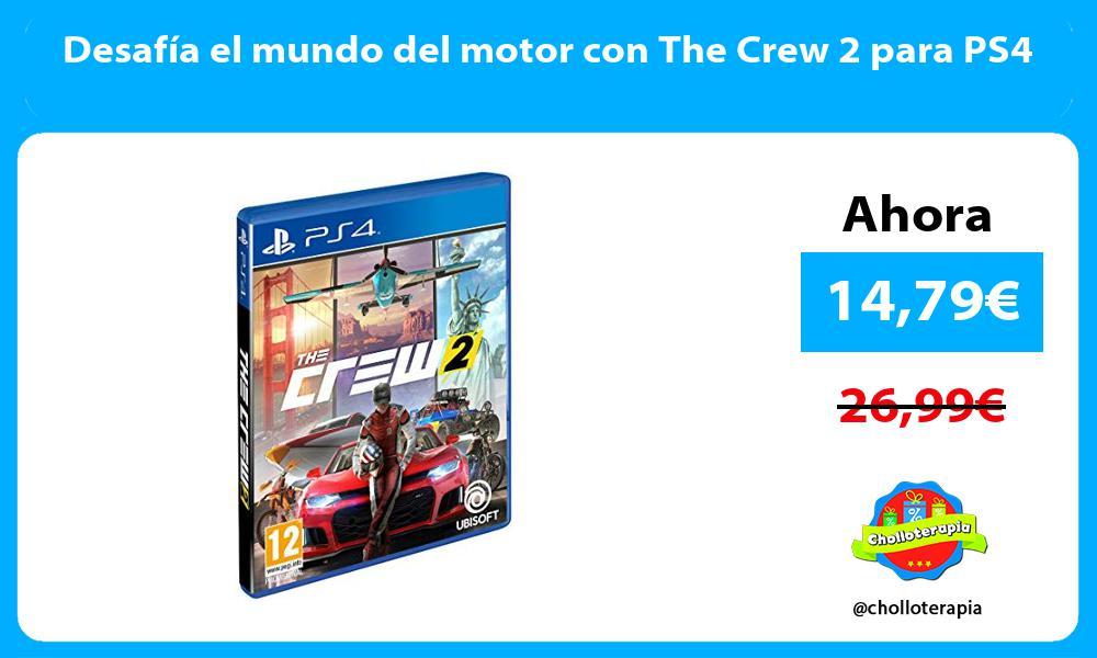 Desafía el mundo del motor con The Crew 2 para PS4