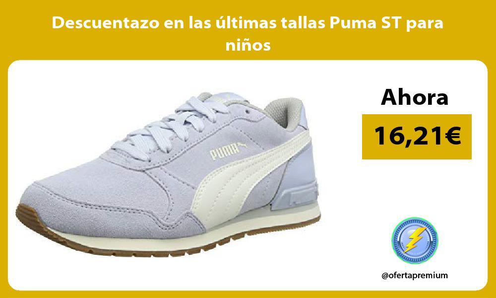 Descuentazo en las últimas tallas Puma ST para niños