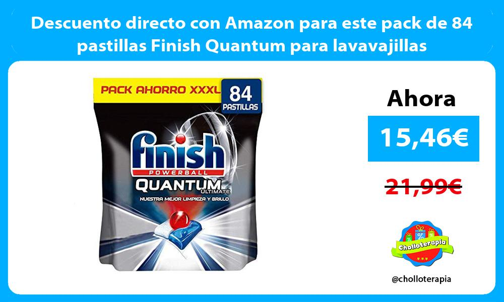 Descuento directo con Amazon para este pack de 84 pastillas Finish Quantum para lavavajillas