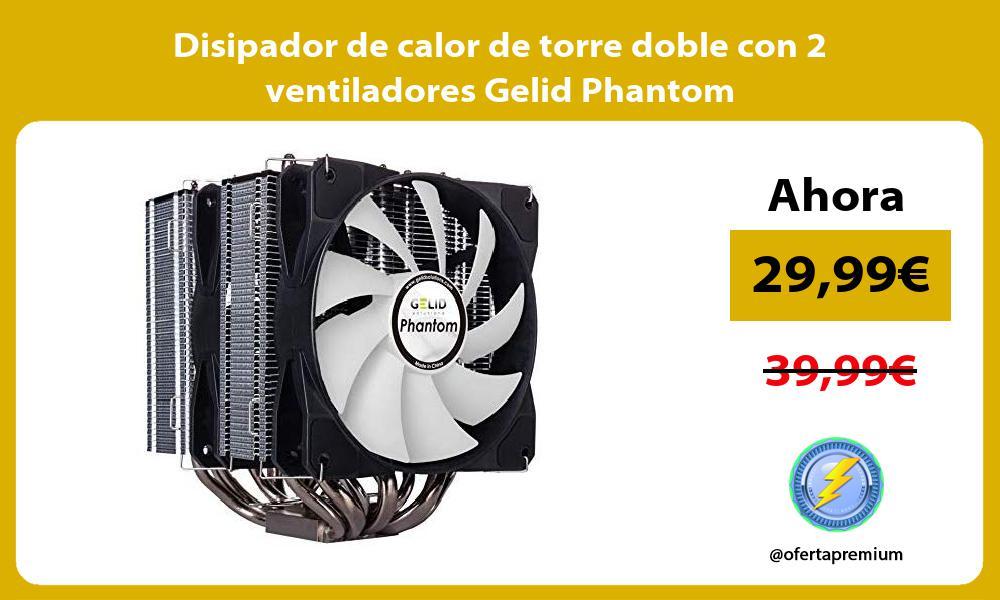 Disipador de calor de torre doble con 2 ventiladores Gelid Phantom