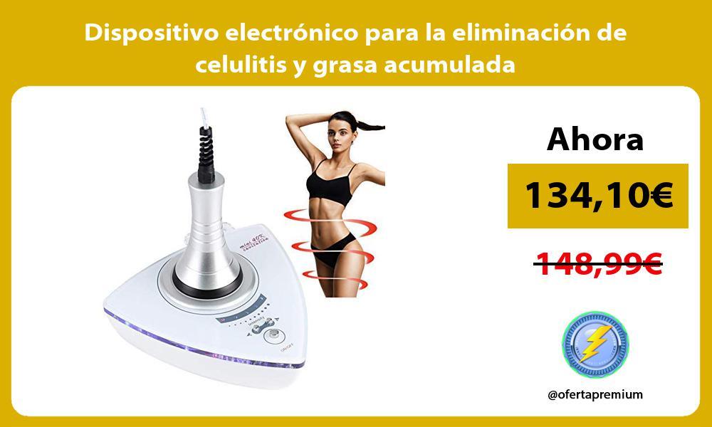 Dispositivo electrónico para la eliminación de celulitis y grasa acumulada