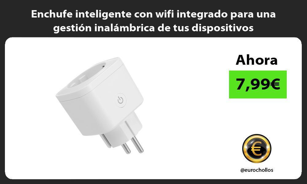 Enchufe inteligente con wifi integrado para una gestión inalámbrica de tus dispositivos
