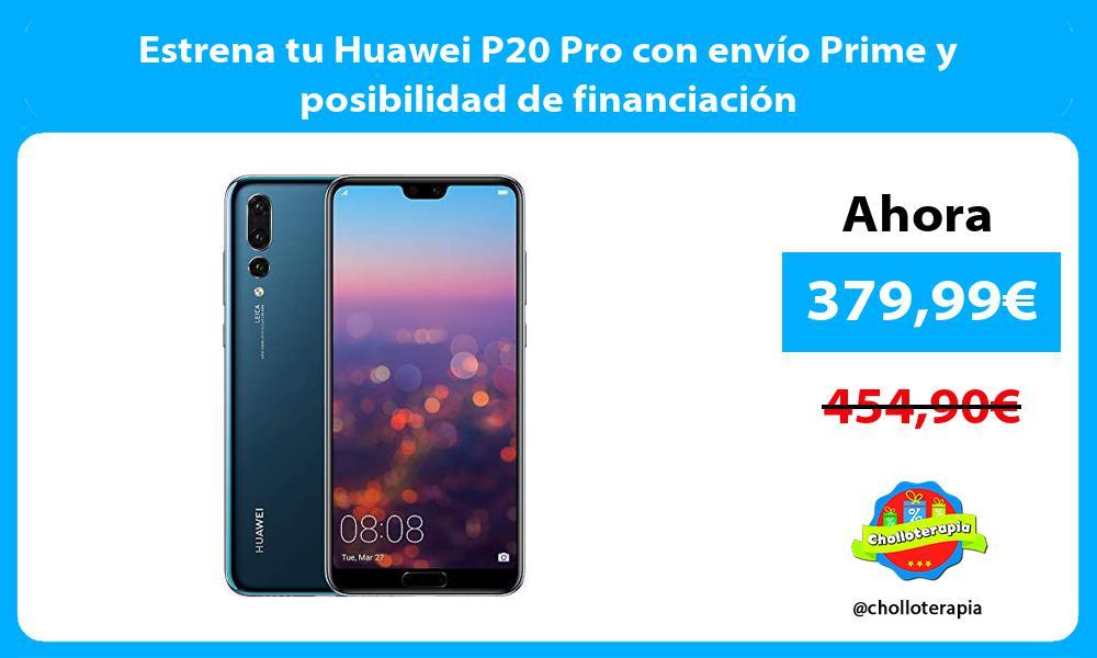 Estrena tu Huawei P20 Pro con envío Prime y posibilidad de financiación