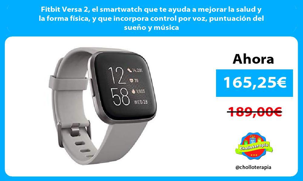 Fitbit Versa 2 el smartwatch que te ayuda a mejorar la salud y la forma física y que incorpora control por voz puntuación del sueño y música