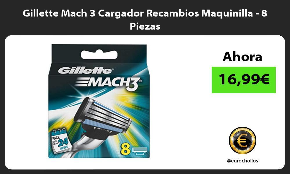 Gillette Mach 3 Cargador Recambios Maquinilla 8 Piezas
