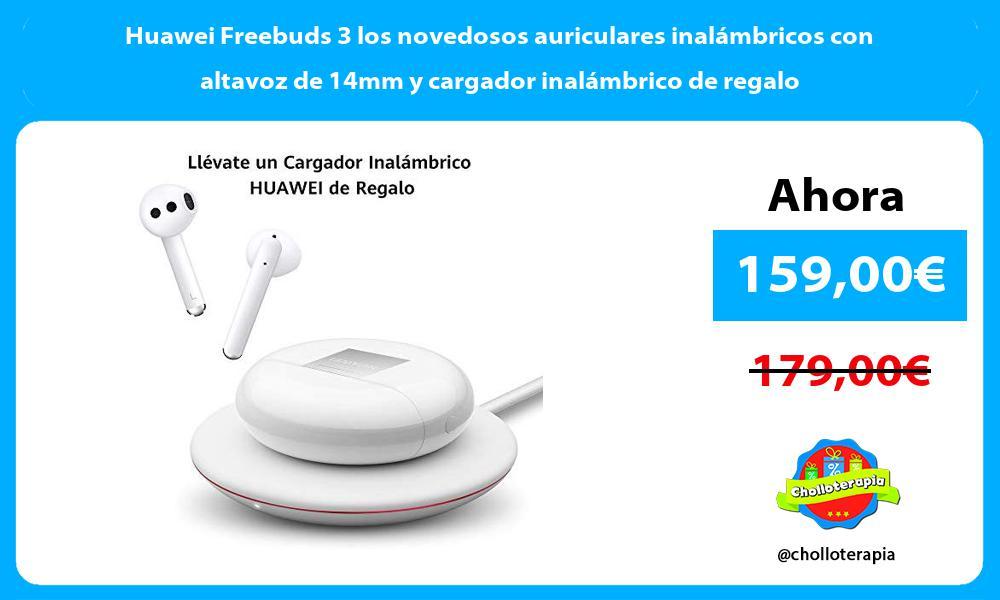 Huawei Freebuds 3 los novedosos auriculares inalámbricos con altavoz de 14mm y cargador inalámbrico de regalo