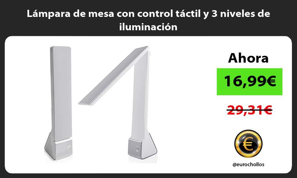 Lámpara de mesa con control táctil y 3 niveles de iluminación