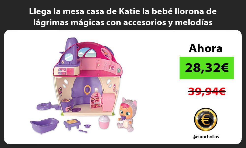 Llega la mesa casa de Katie la bebé llorona de lágrimas mágicas con accesorios y melodías