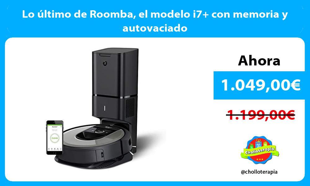 Lo último de Roomba el modelo i7 con memoria y autovaciado
