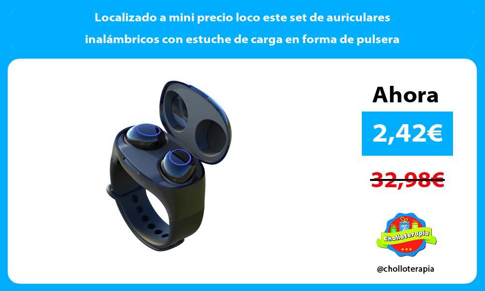 Localizado a mini precio loco este set de auriculares inalámbricos con estuche de carga en forma de pulsera