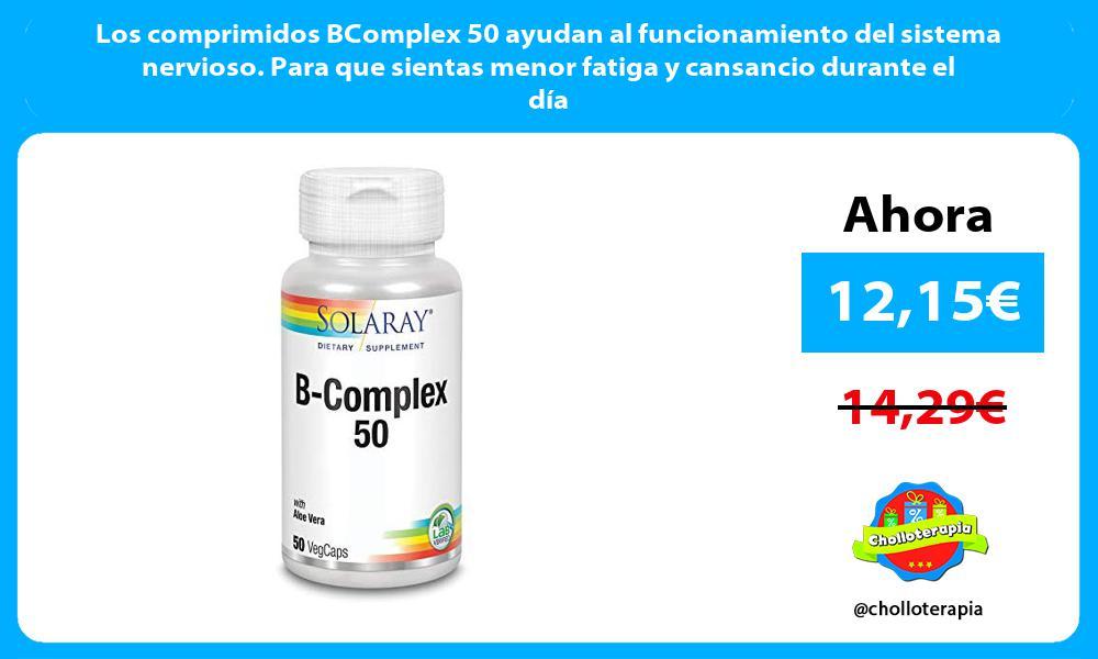 Los comprimidos BComplex 50 ayudan al funcionamiento del sistema nervioso Para que sientas menor fatiga y cansancio durante el día