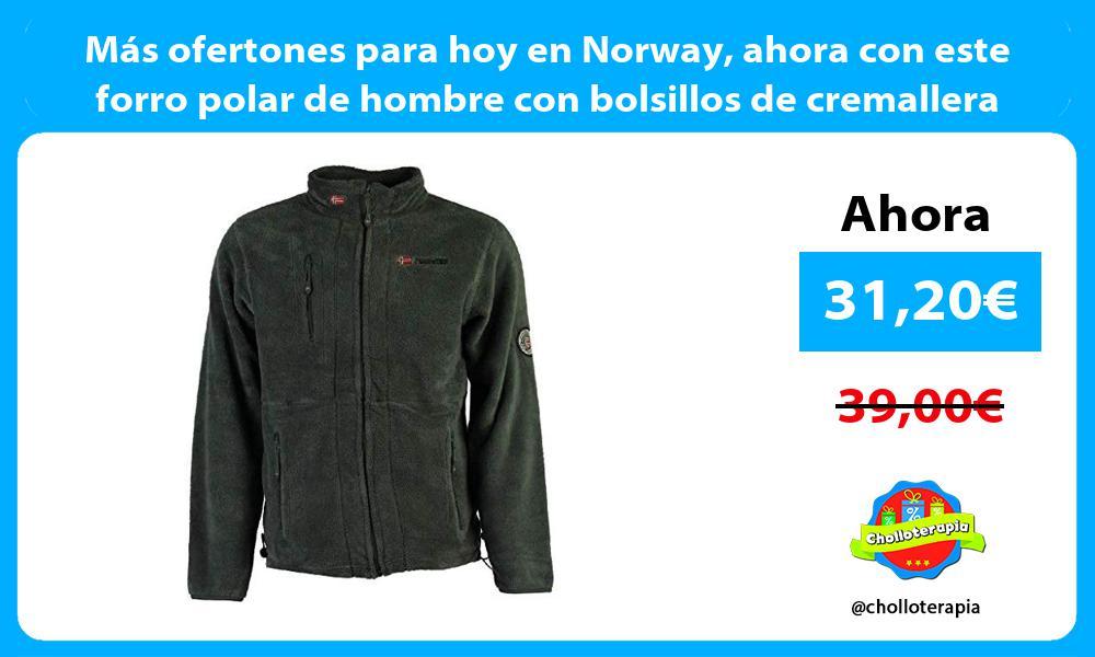 Más ofertones para hoy en Norway ahora con este forro polar de hombre con bolsillos de cremallera