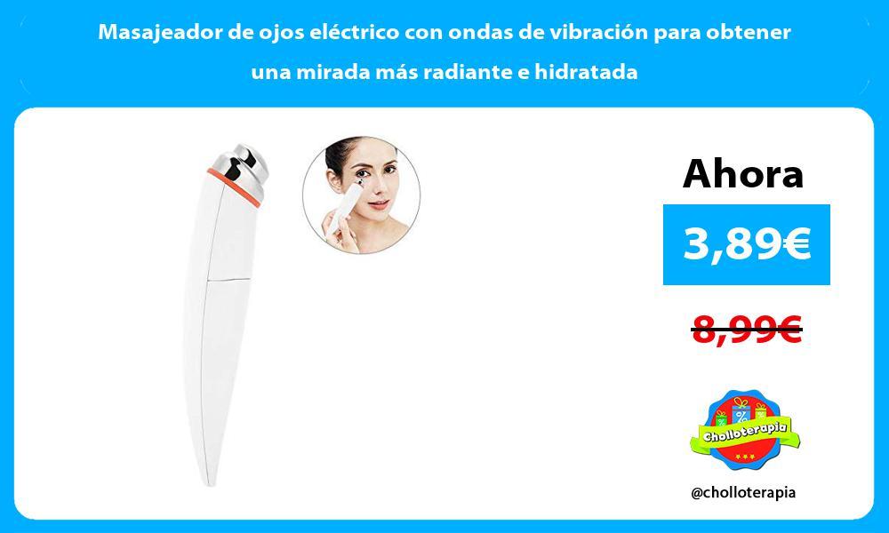 Masajeador de ojos eléctrico con ondas de vibración para obtener una mirada más radiante e hidratada