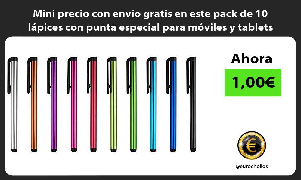 Mini precio con envío gratis en este pack de 10 lápices con punta especial para móviles y tablets