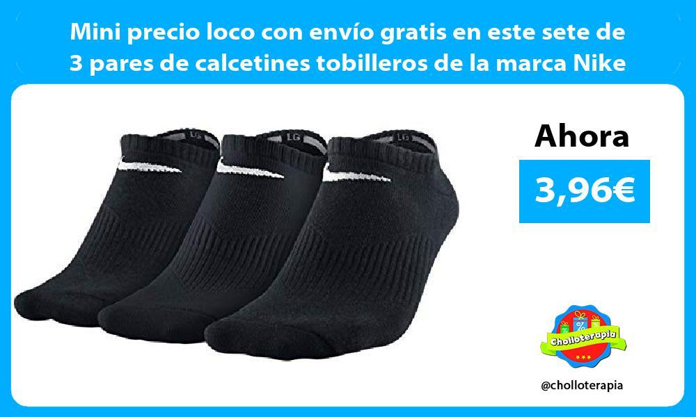 Mini precio loco con envío gratis en este sete de 3 pares de calcetines tobilleros de la marca Nike