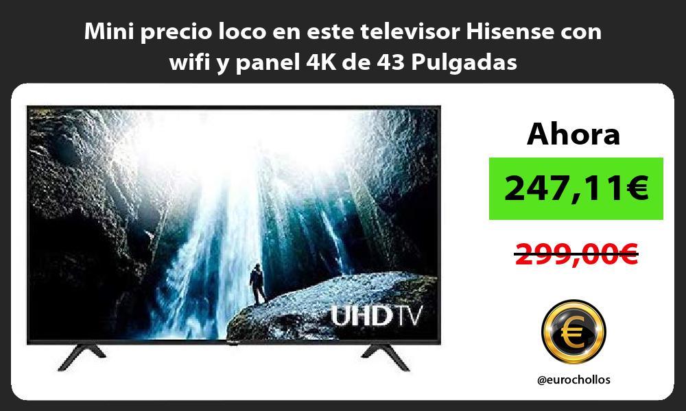 Mini precio loco en este televisor Hisense con wifi y panel 4K de 43 Pulgadas