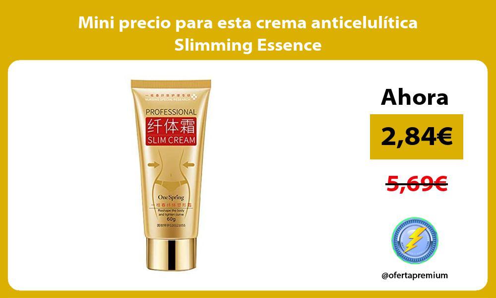 Mini precio para esta crema anticelulítica Slimming Essence