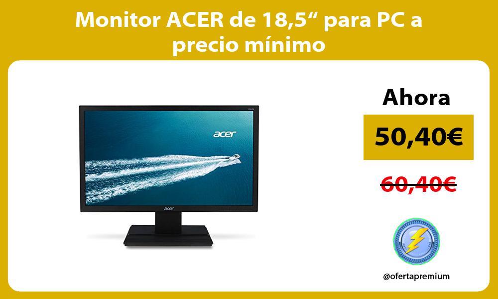 "Monitor ACER de 185"" para PC a precio mínimo"