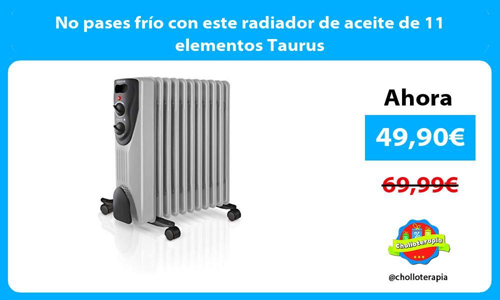 No pases frío con este radiador de aceite de 11 elementos Taurus