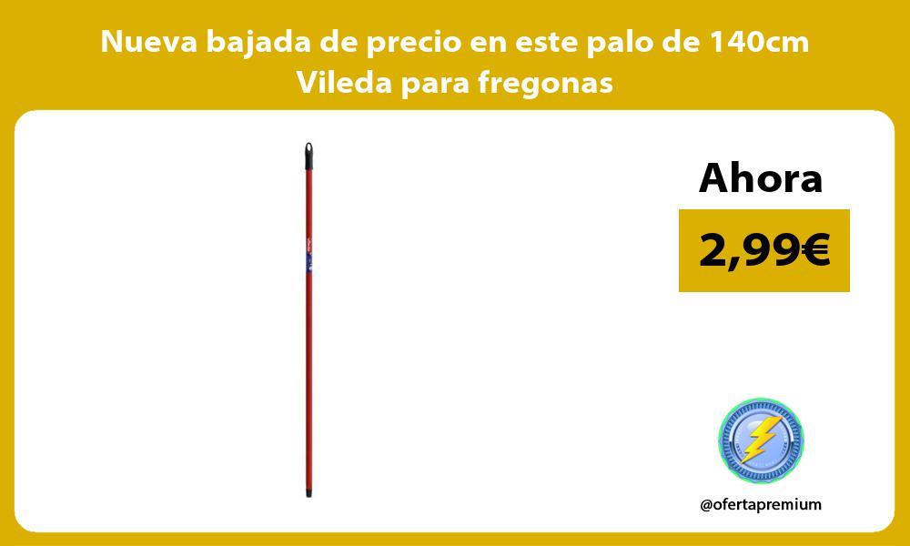 Nueva bajada de precio en este palo de 140cm Vileda para fregonas