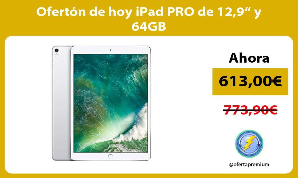 """Ofertón de hoy iPad PRO de 129"""" y 64GB"""