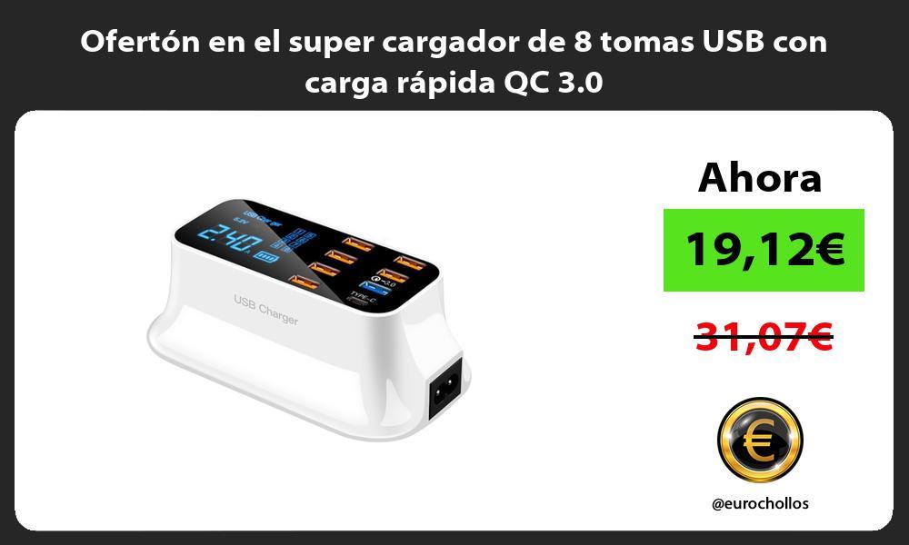 Ofertón en el super cargador de 8 tomas USB con carga rápida QC 3 0