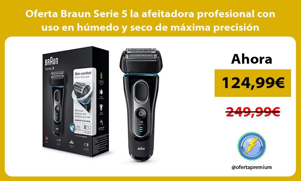 Oferta Braun Serie 5 la afeitadora profesional con uso en húmedo y seco de máxima precisión