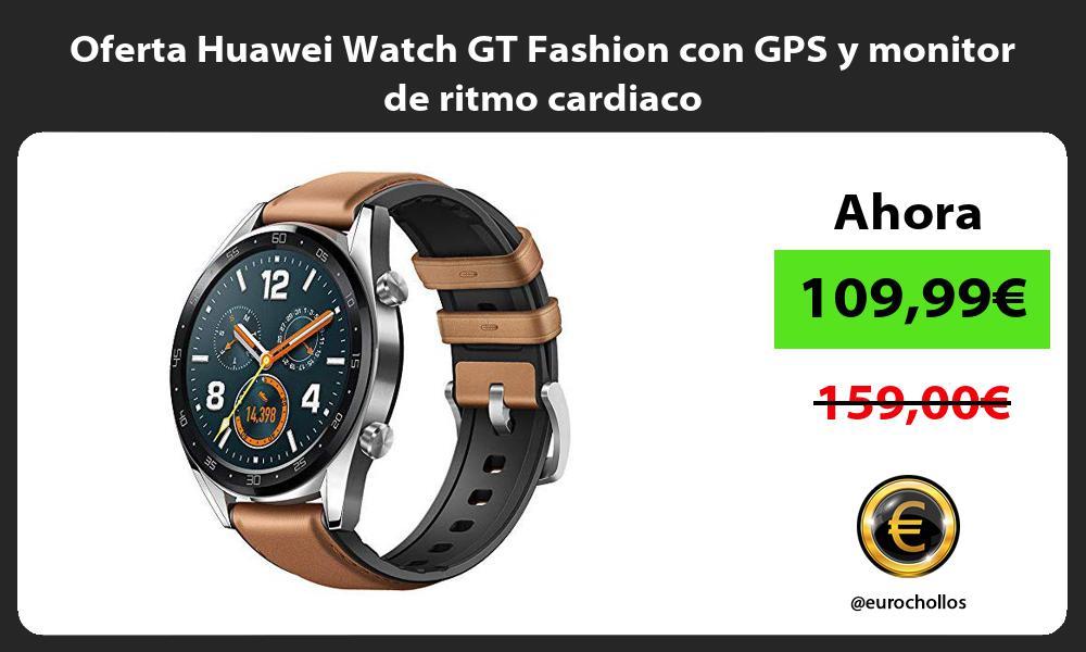 Oferta Huawei Watch GT Fashion con GPS y monitor de ritmo cardiaco