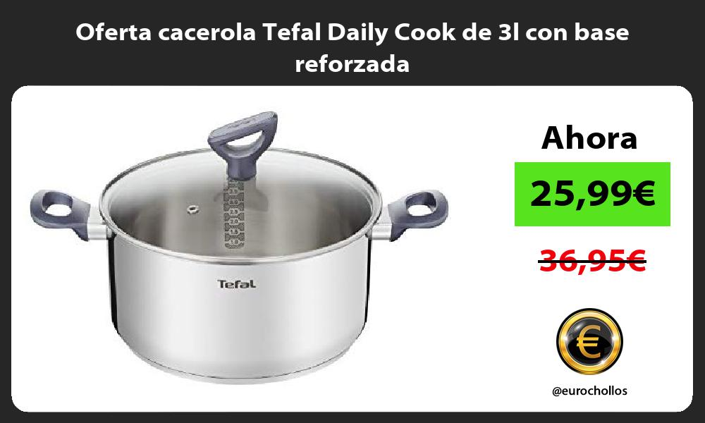 Oferta cacerola Tefal Daily Cook de 3l con base reforzada