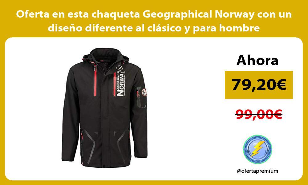 Oferta en esta chaqueta Geographical Norway con un diseño diferente al clásico y para hombre