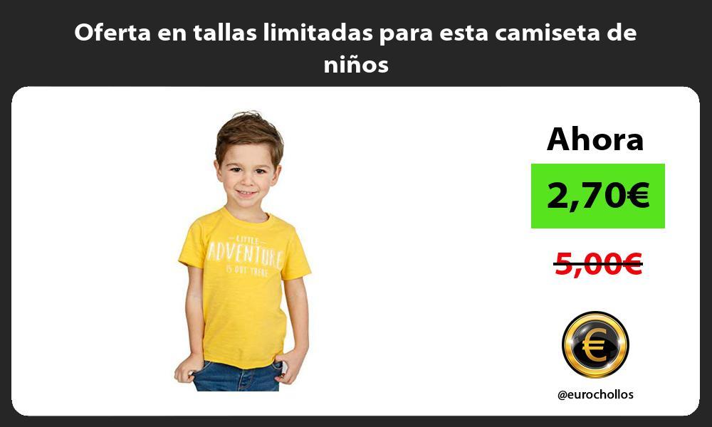 Oferta en tallas limitadas para esta camiseta de niños
