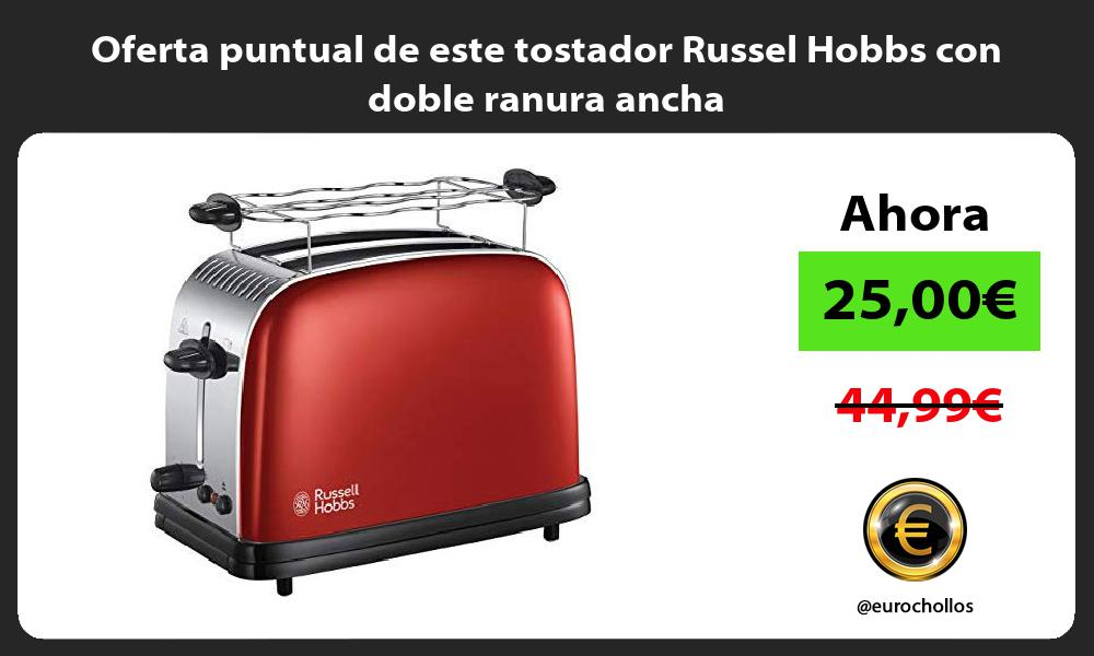 Oferta puntual de este tostador Russel Hobbs con doble ranura ancha