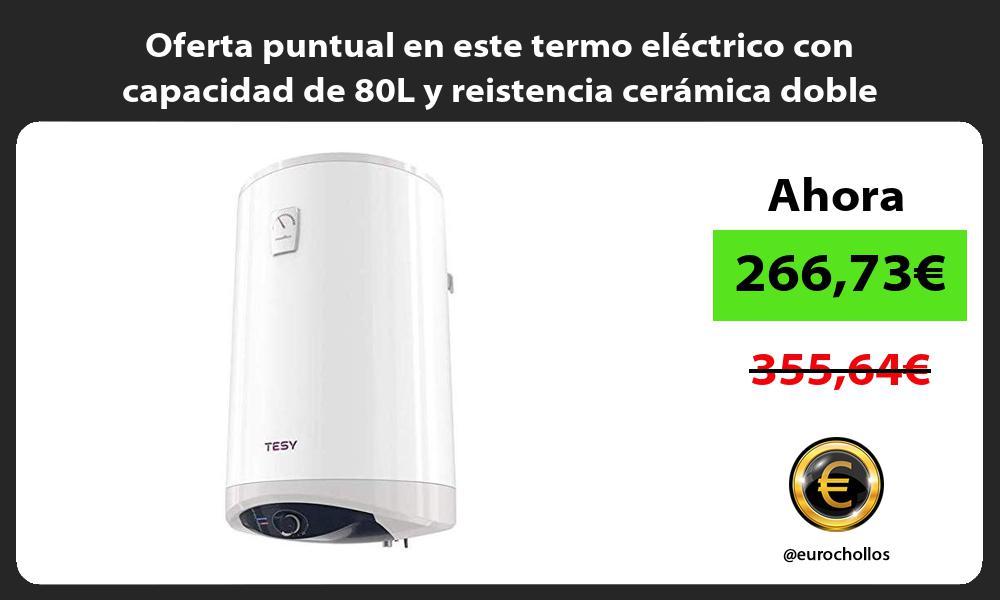 Oferta puntual en este termo eléctrico con capacidad de 80L y reistencia cerámica doble