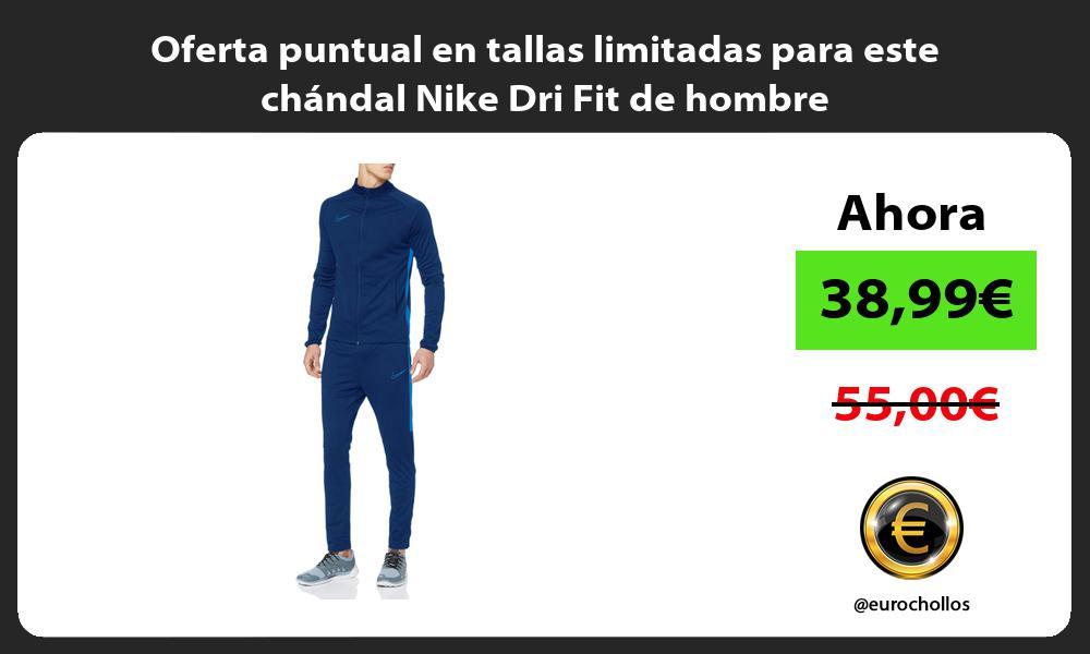 Oferta puntual en tallas limitadas para este chándal Nike Dri Fit de hombre