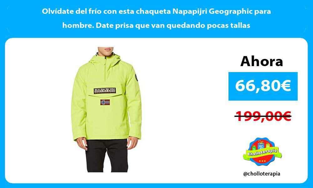 Olvídate del frío con esta chaqueta Napapijri Geographic para hombre Date prisa que van quedando pocas tallas