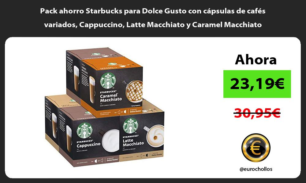 Pack ahorro Starbucks para Dolce Gusto con cápsulas de cafés variados Cappuccino Latte Macchiato y Caramel Macchiato