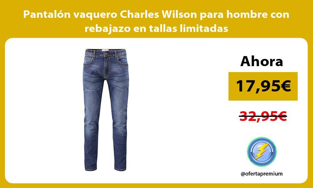 Pantalón vaquero Charles Wilson para hombre con rebajazo en tallas limitadas