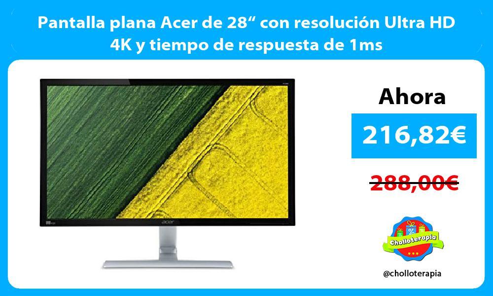 """Pantalla plana Acer de 28"""" con resolución Ultra HD 4K y tiempo de respuesta de 1ms"""