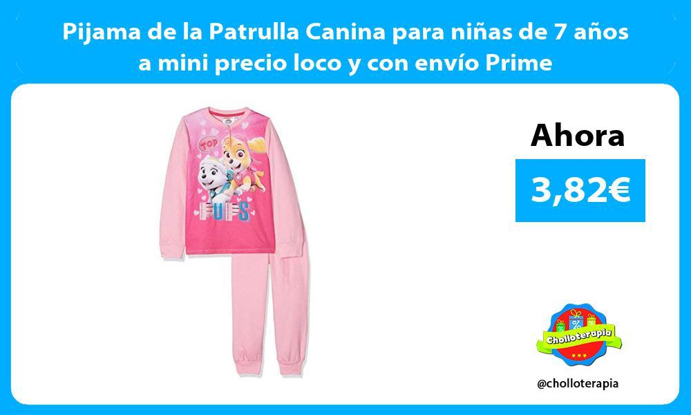 Pijama de la Patrulla Canina para niñas de 7 años a mini precio loco y con envío Prime