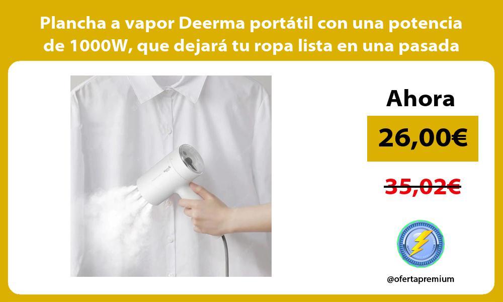 Plancha a vapor Deerma portátil con una potencia de 1000W que dejará tu ropa lista en una pasada