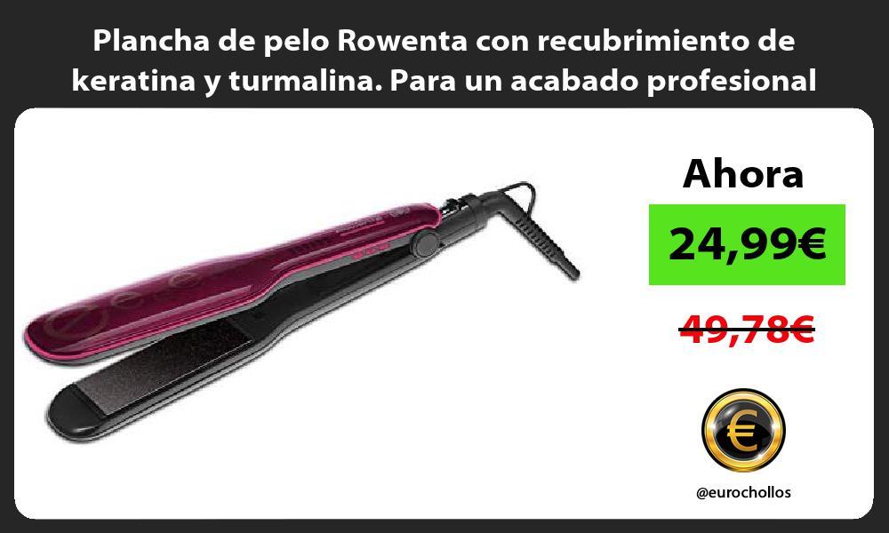 Plancha de pelo Rowenta con recubrimiento de keratina y turmalina. Para un acabado profesional