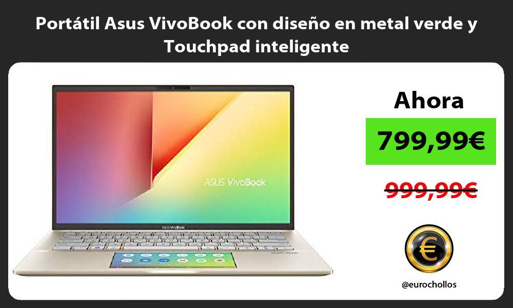 Portátil Asus VivoBook con diseño en metal verde y Touchpad inteligente