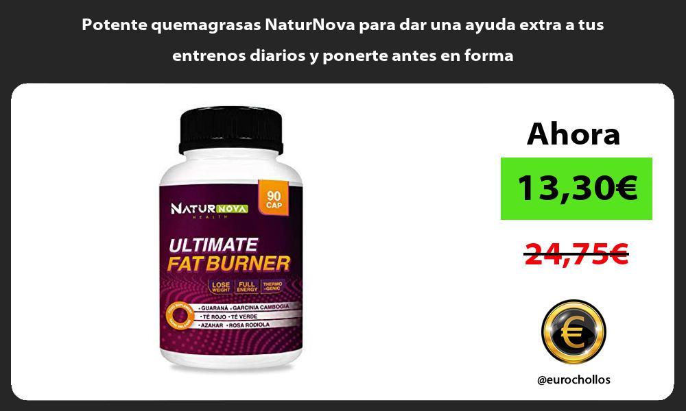 Potente quemagrasas NaturNova para dar una ayuda extra a tus entrenos diarios y ponerte antes en forma