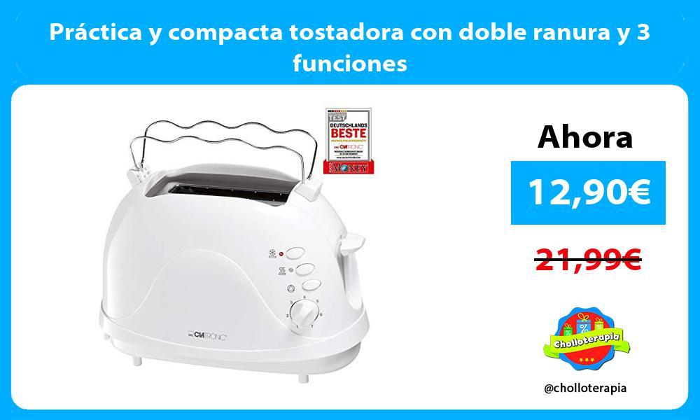 Práctica y compacta tostadora con doble ranura y 3 funciones