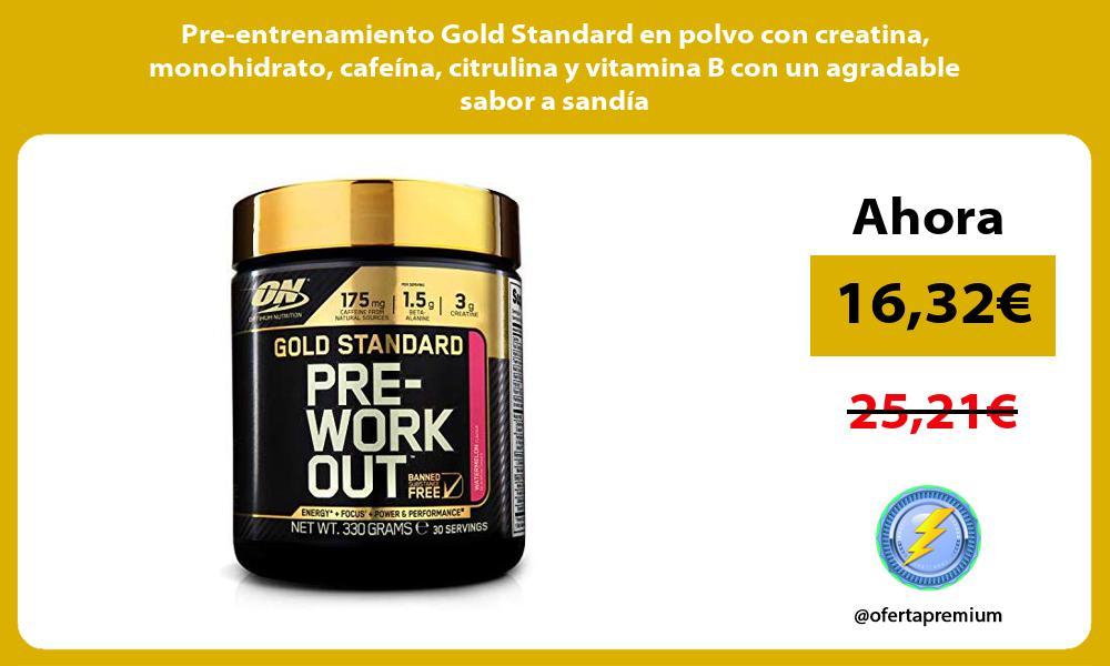 Pre entrenamiento Gold Standard en polvo con creatina monohidrato cafeína citrulina y vitamina B con un agradable sabor a sandía